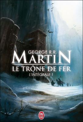 Le Trône de Fer, intégrale, tome 1 - George R.R. Martin