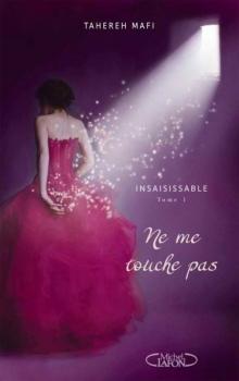 Insaisissable, tome 1 : Ne me touche pas - Tahereh Mafi