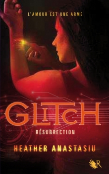Glitch, tome 2 : Résurrection - Heather Anastasiu