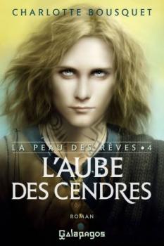 La peau des rêves, tome 4 : L'aube des cendres - Charlotte Bousquet