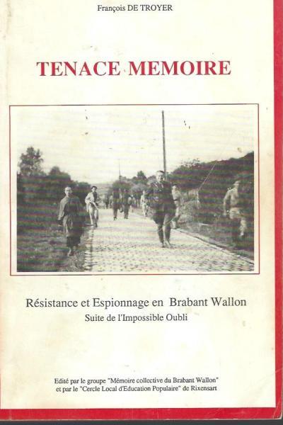 Tenace mémoire, résistance et espionnage en  Brabant Wallon