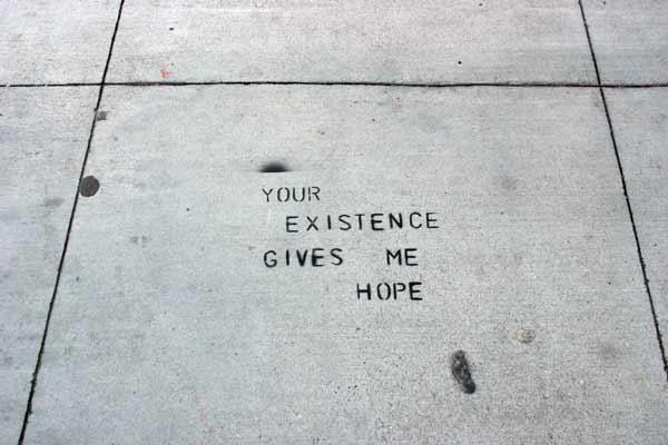 Your existence gives me hope