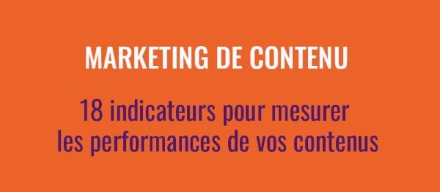 Content Marketing: 18 indicators to measure the performance of your content