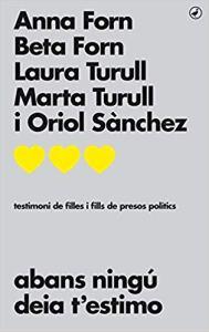 Abans ningú deia t'estimo: Testimoni de filles i fills de presos polítics / Anna Forn; Beta Forn; Laura Turull; Marta Turull; Oriol Sánchez