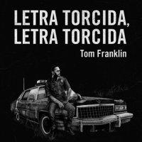 Letra torcida, letra torcida / Tom Franklin