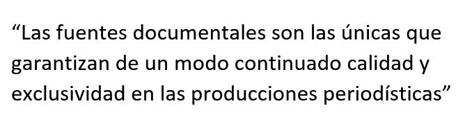 """Cita textual: """"Las fuentes documentales son las únicas que garantizan de un modo continuado calidad y exclusividad en las producciones periodísticas"""""""