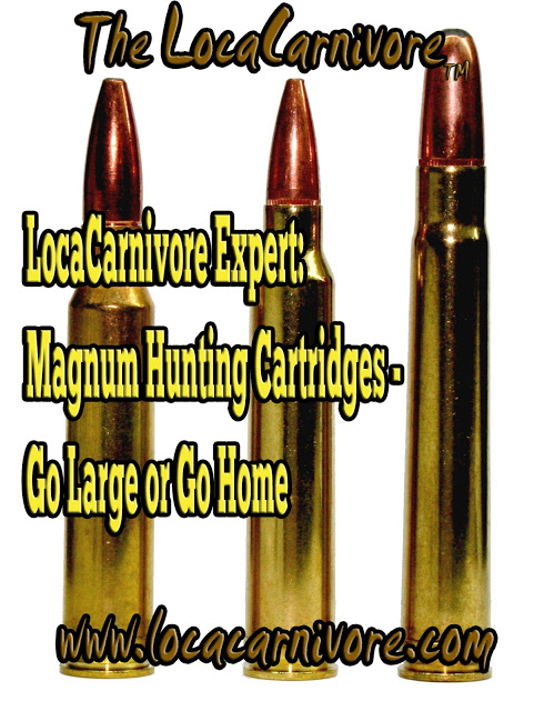 LocaCarnivore Expert: Magnum Hunting Cartridges - Go Large or Go Home