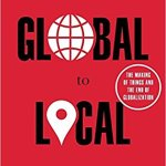 Book Review: From Global to Local – the Making of Things and the End of Globalization