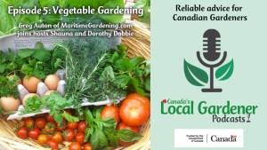 Canada's local gardener podcast episode 5 vegetable gardening