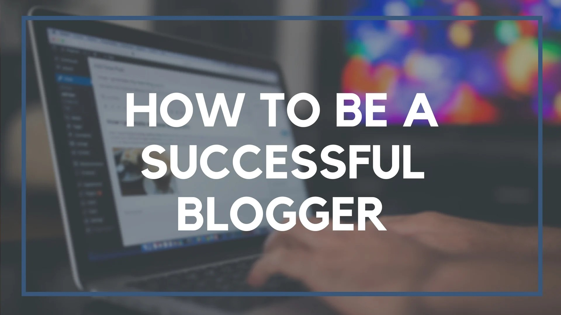 How to Be a Successful Blogger in 2020 - Beginners Ultimate Guide (Screenshots & Pictures) 1