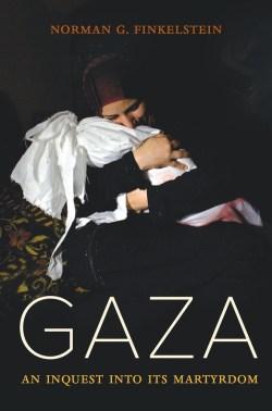 Gaza - An Inquest Into Its Martyrdom
