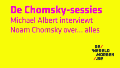 De Chomsky Sessies. Michael Albert interviewt Noam Chomsky over ... alles