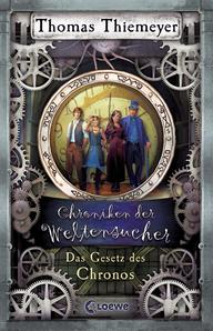 Chroniken der Weltensucher - Das Gesetz des Chronos von Thomas Thiemeyer, Cover mit freundlicher Genehmigung vom Loewe Verlag