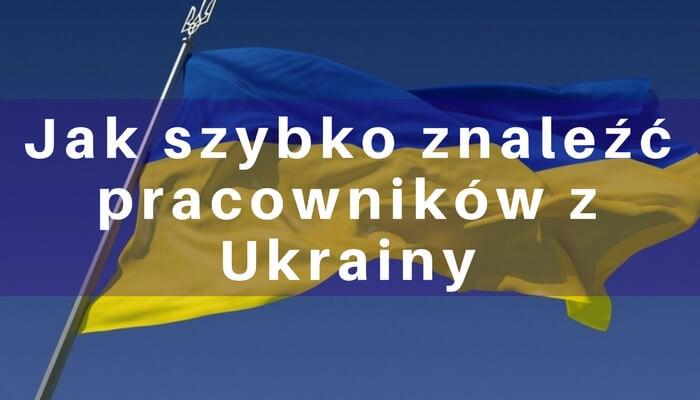 Jak znaleźć pracowników z Ukrainy