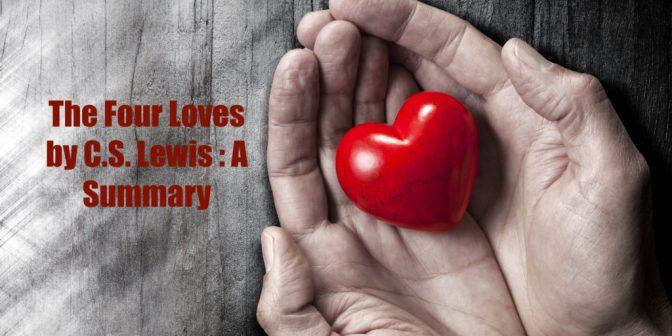 Cs Lewiss The Four Loves A Humble Summary Logicallyfaithful