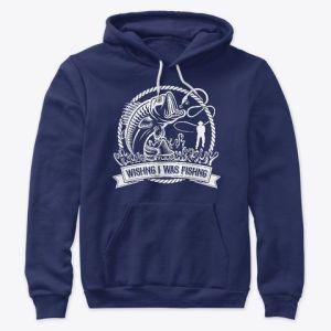 Wishing I Was Fishing hoodies