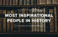 Most Inspirational People in History