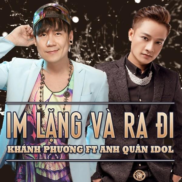 lời bài hát im lặng và ra đi, ca sĩ Khánh Phương, Anh Quân Idol, nhạc sĩ Nguyễn văn trung