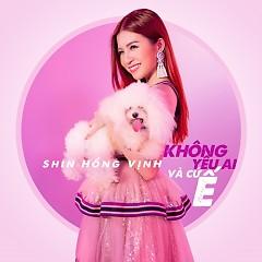 lời bài hát không yêu ai và cứ ế, ca sĩ Shin Hồng Vịnh , Ricky Star, sáng tác shin hồng vịnh