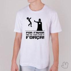 Camiseta POR FAVOR não me faça usar a FORÇA!