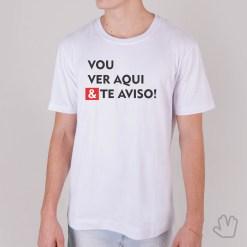 Camiseta VOU VER AQUI E TE AVISO!