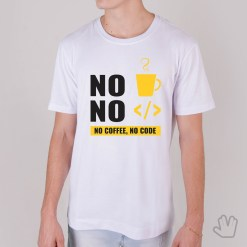 Camiseta NO Coffee NO Code- Loja Nerd