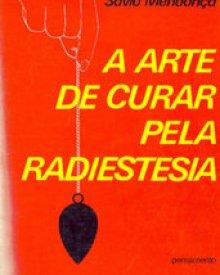 A Arte de Curar pela Radiestesia - Sávio Mendonça