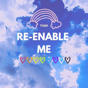 RE-ENABLE ME by TASH