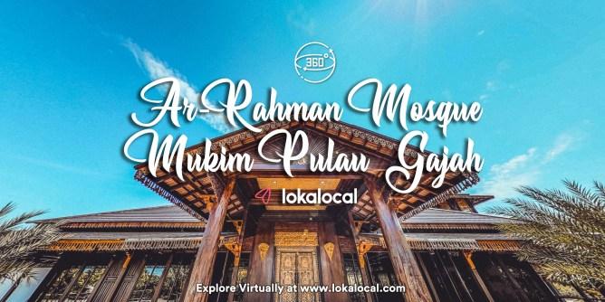 Ultimate Virtual Tours in Malaysia - Ar Rahman Mosque Mukim Pulau Gajah - www.lokalocal.com