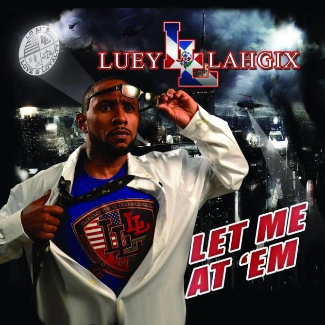 Luey Lahgix - Let Me At Em