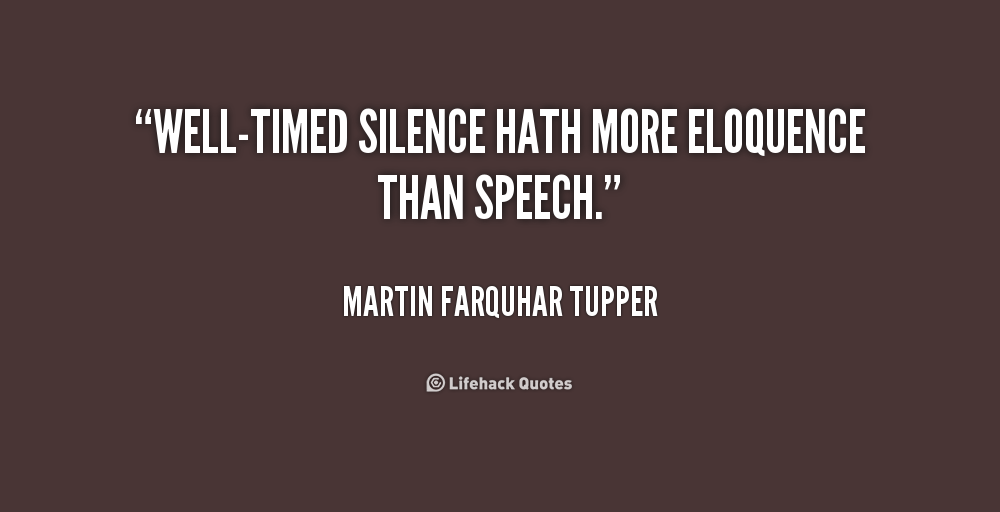 quote-Martin-Farquhar-Tupper-well-timed-silence-hath-more-eloquence-than-speech-235016
