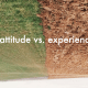 The words attitude versus experience on top of an image of grass and mud