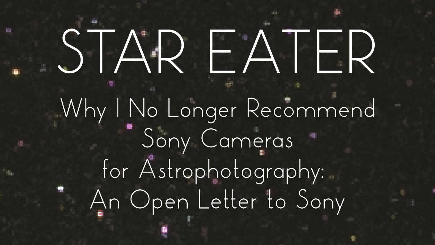 Star Eater – UPDATED. Why I No Longer Recommend Sony Cameras for Astrophotography: An Open Letter to Sony