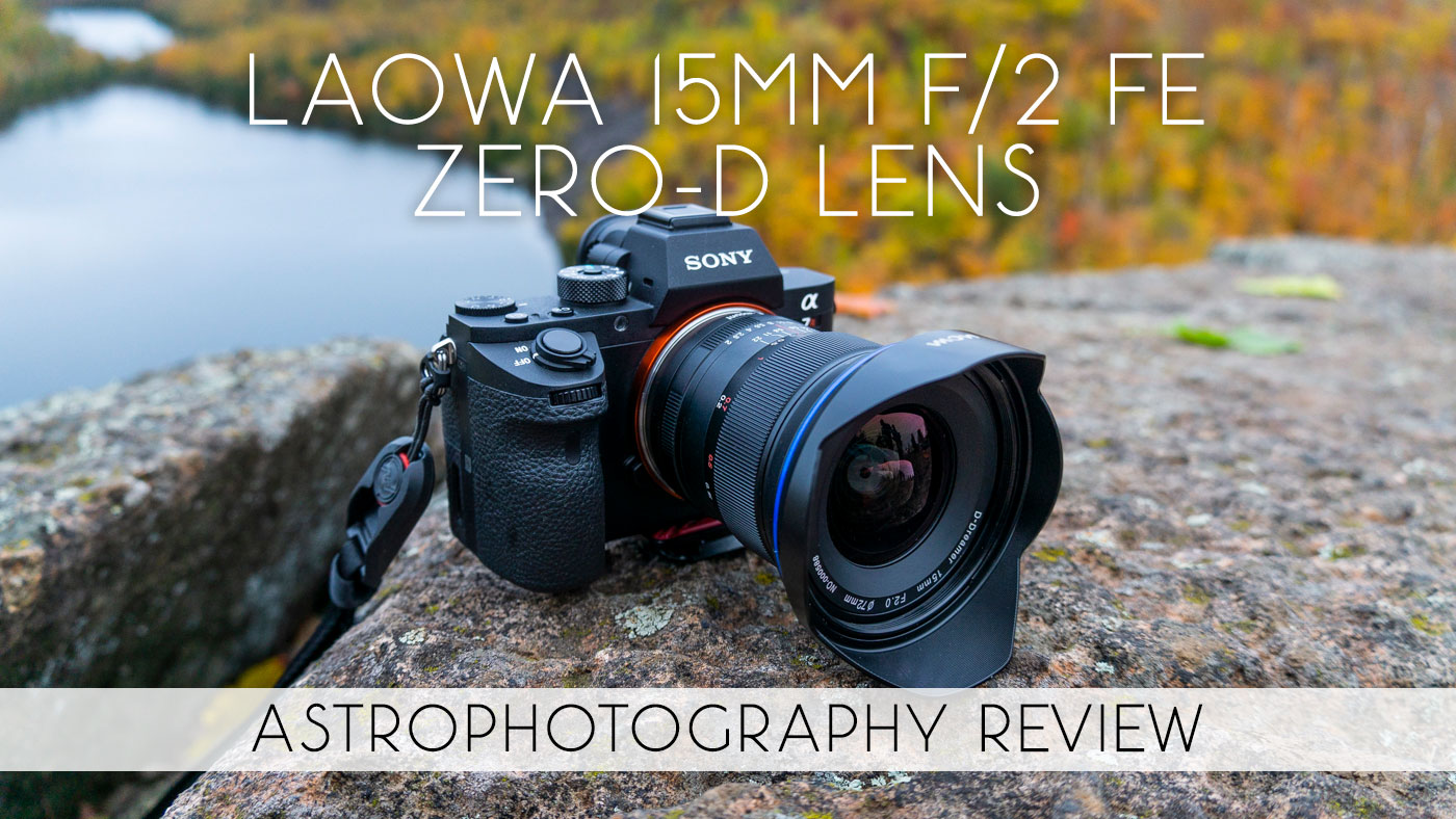 Laowa 15mm f/2 FE Zero-D Lens Astrophotography Review