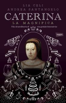 Caterina la Magnifica copertina libro Caterina de' Medici