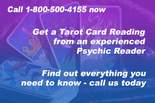Call 1-800-500-4155 now Get a Tarot Card Reading from an experienced Psychic Reader Find out everything you need to know - call us today
