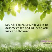 Say Hello To Nature - Call Looking Beyond Master Psychic Readers 1-800-500-4155 now!