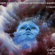 Dreams are today's answers to tomorrow's questions. -E Cayce - Looking Beyond Master Psychic Readers. Call 1-800-500-4155 Now!