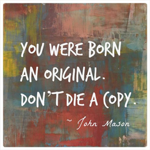 Image result for you were born an original don't die a copy