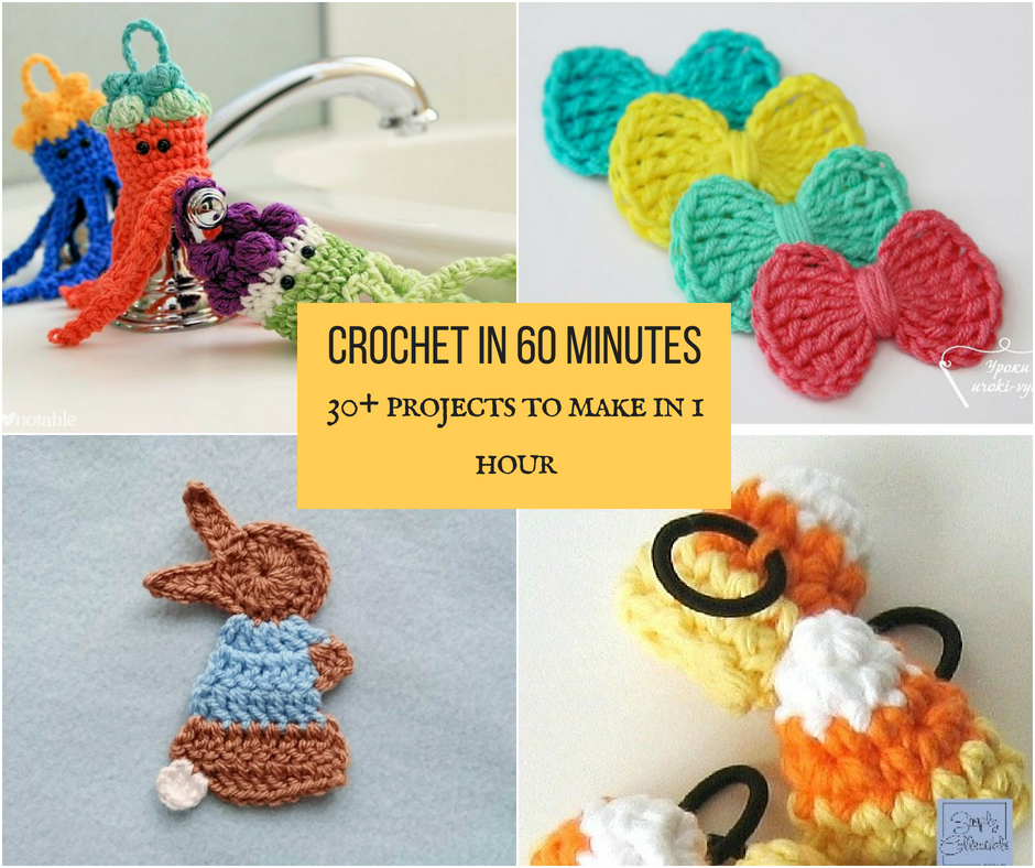 Crochet in 60 Minutes- 30 plus Projects to Make in 1 Hour