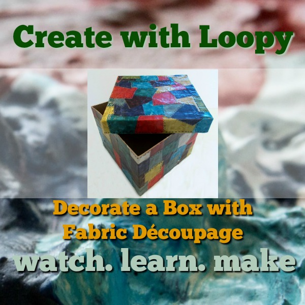 Decorate A Box With Fabric Decoupage Loopy S Place