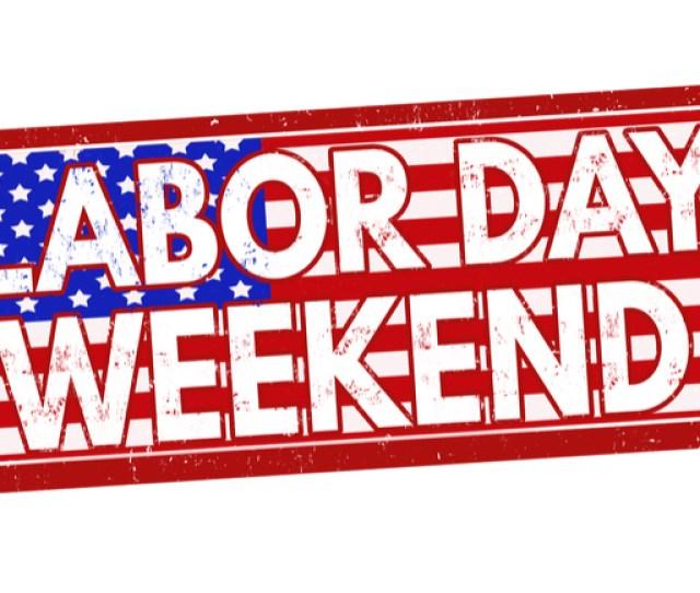 5 Brilliant Ways To Celebrate Labor Day Weekend 2018