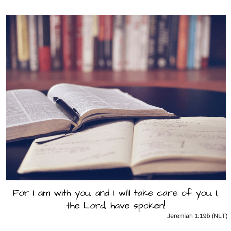For I am with you, and I will take care of you. I, the Lord, have spoken! Jer 1:19b