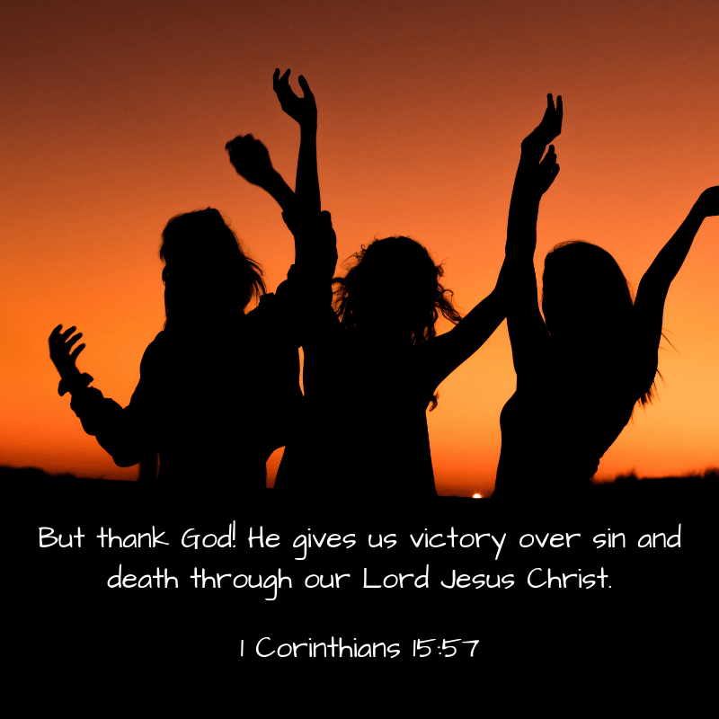 But thank God! He gives us victory over sin and death through our Lord Jesus Christ.