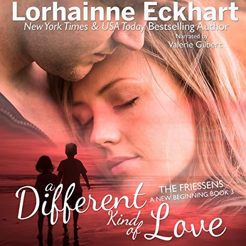 A Different Kind of Love: The Friessens: A New Beginning, Book 3