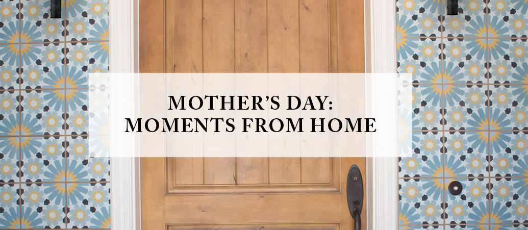 Mother's Day: Moments from Home
