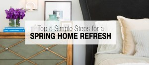 Top 5 Simple Steps for a Spring Home Refresh