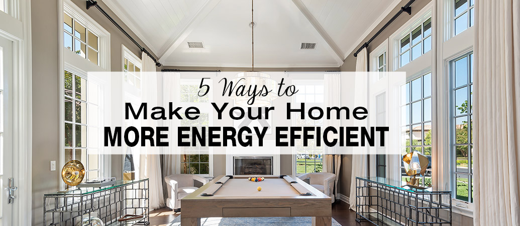 Green Interior Design: Top 5 Ways to Make Your Home More Energy Efficient