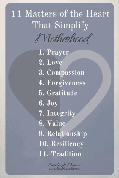 11 Matters of the Heart That Simplify Motherhood - List - Lori Schumaker