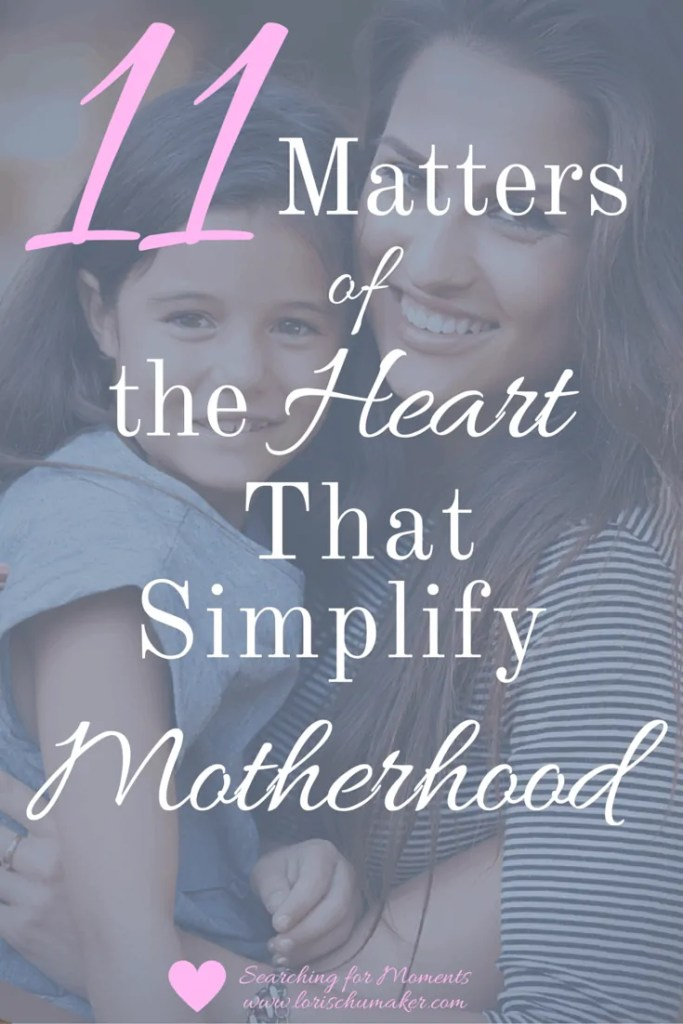 Does Motherhood leave you feel chaotic and tangled? It doesn't have to if we focus on the matters of the heart. - 11 Matters of the Heart That Simplify Motherhood - Lori Schumaker